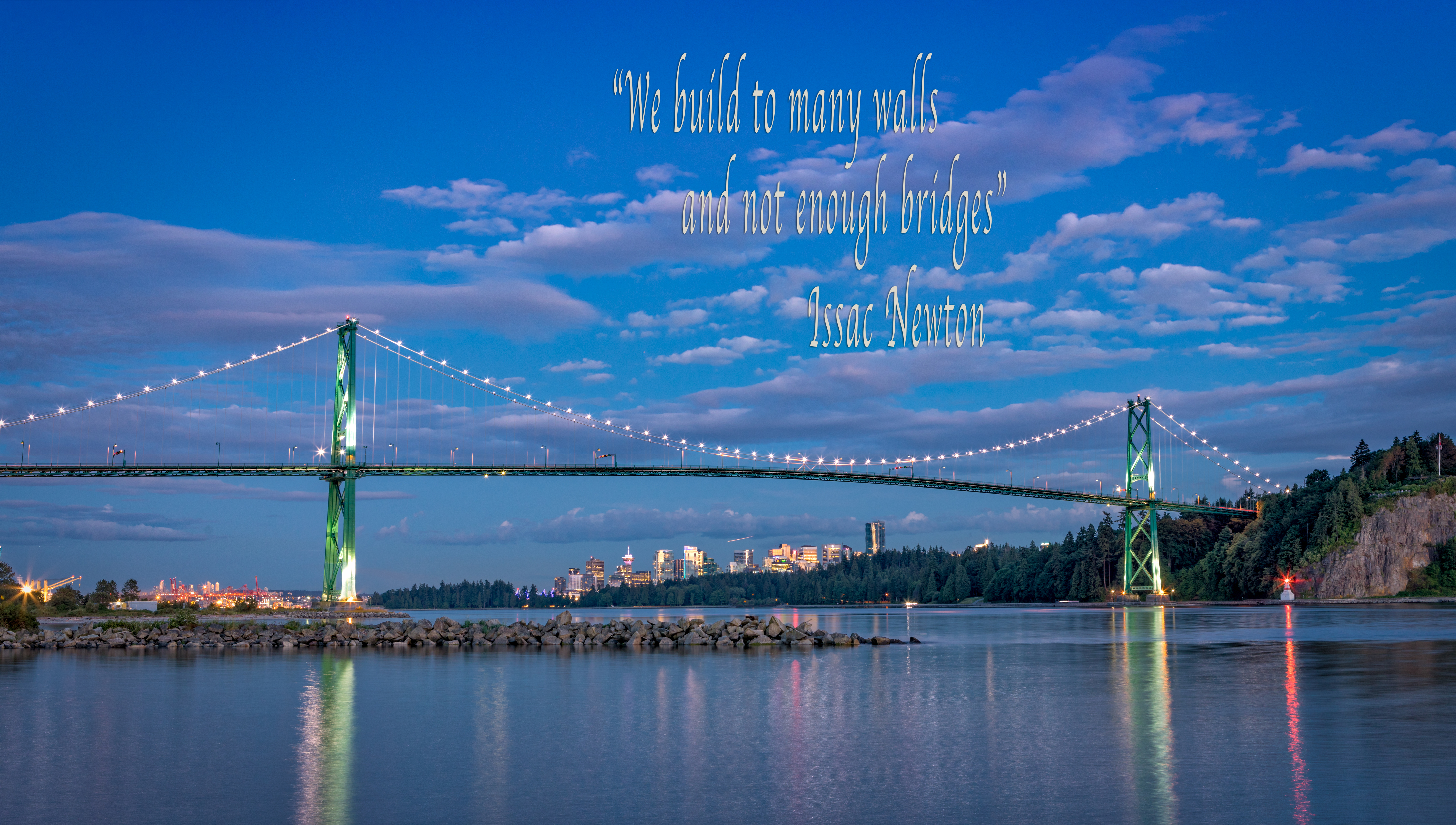 """We build to many walls and not enough bridges"" Issac Newton"